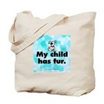 Tote Bag. My child has fur (dog).