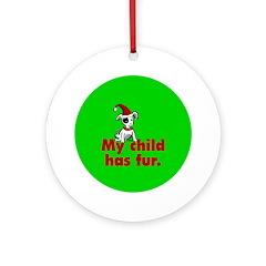 Christmas Ornament (Round). My child has fur.