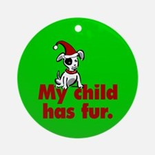 Christmas Ornament (Round). My child has fur.