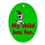 Christmas Oval Ornament. My child has fur (dog)