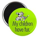 Magnet. My children have fur.