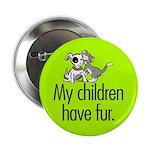 Button. My children have fur.