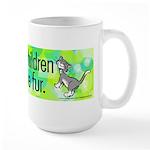 Large Mug. My children have fur.