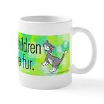 Mug. My children have fur.