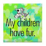 Tile Coaster. My children have fur.