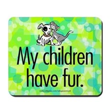 Mousepad. My children have fur.
