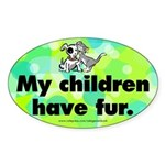 Oval Sticker. My children have fur. Cats & dogs.