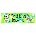 Bumper Sticker. My children have fur.