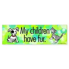 Bumper Sticker. My children have fur.