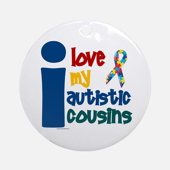 I Love My Autistic Cousins 1 Ornament (Round)