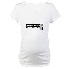 Be a Starving Artist Maternity T-Shirt