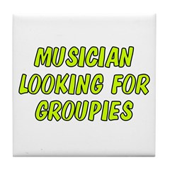 Looking for Groupies Tile Coaster