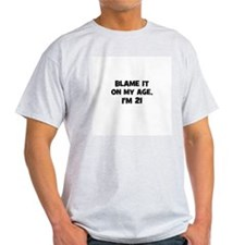 Blame it on my age, I'm 21 T-Shirt