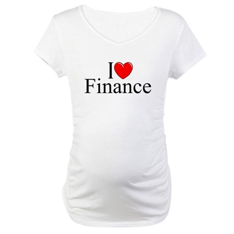 """I Love (Heart) Finance"" Maternity T-Shirt"