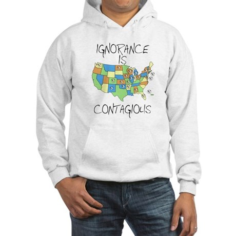Ignorance Is Contagious Hooded Sweatshirt