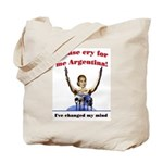 Cry for me Argentina! (I've c Tote Bag