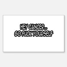 """""""Hey Cancer...Go Fuck Yourself"""" Bumper Stickers"""