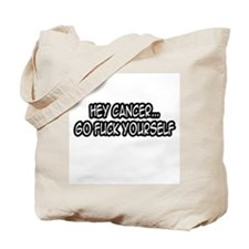 """Hey Cancer...Go Fuck Yourself"" Tote Bag"
