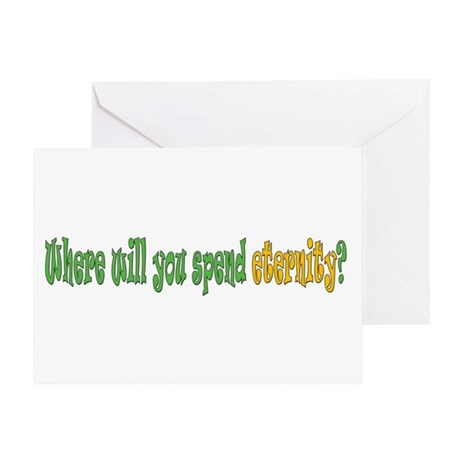 Where Will You Spend Eternity Greeting Card