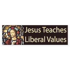 Jesus Teaches Liberal Values Bumper Bumper Bumper Sticker