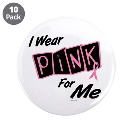 """I Wear Pink For ME 8 3.5"""" Button (10 pack)"""