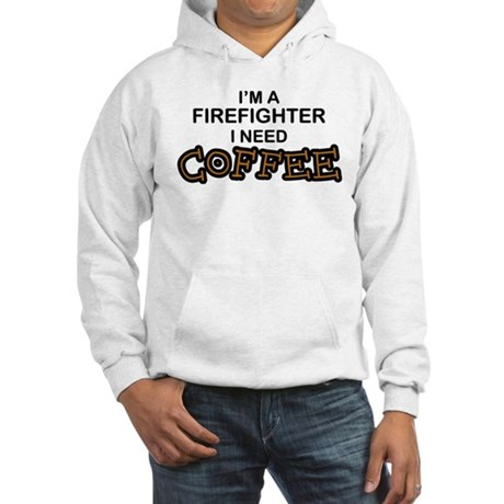 Firefighter I Need Coffee Hooded Sweatshirt