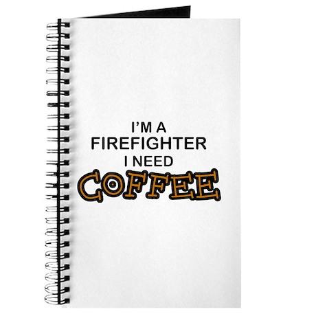 Firefighter I Need Coffee Journal