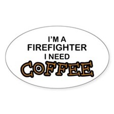 Firefighter I Need Coffee Oval Decal