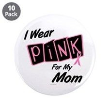 """I Wear Pink For My Mom 8 3.5"""" Button (10 pack)"""