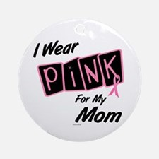 I Wear Pink For My Mom 8 Ornament (Round)