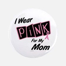 """I Wear Pink For My Mom 8 3.5"""" Button"""