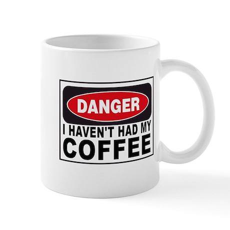 I Haven't Had My Coffee Mug