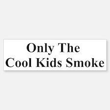 Only the Cool Kids Smoke Bumper Bumper Bumper Sticker