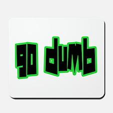 GO dUMB Mousepad