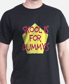 skool is for dummys funny T-Shirt