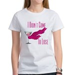 I Didn't Come to Lose! Women's T-Shirt