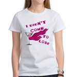 Didn't Come To Lose (2) Women's T-Shirt