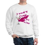 Didn't Come To Lose (2) Sweatshirt