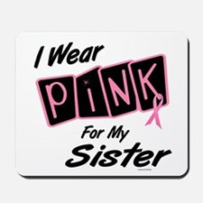 I Wear Pink For My Sister 8 Mousepad