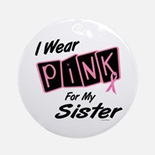 I Wear Pink For My Sister 8 Ornament (Round)