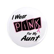 "I Wear Pink For My Aunt 8 3.5"" Button"