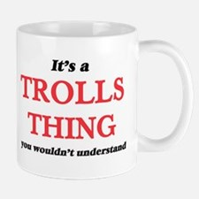 It's a Trolls thing, you wouldn't und Mugs