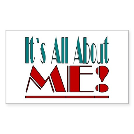 ...It`s All About ME!... Rectangle Sticker