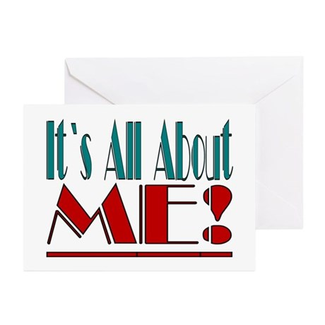 ...It`s All About ME!... Greeting Cards (Pk of 10)