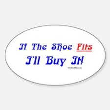 If The Shoe Fits I'll Buy It - Oval Decal
