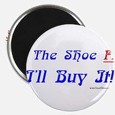 If The Shoe Fits I'll Buy It Magnet