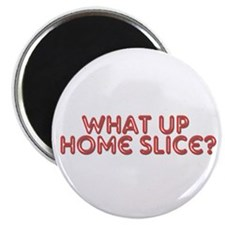 "What up, Home Slice? 2.25"" Magnet (10 pack)"