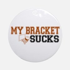 My Bracket Sucks Ornament (Round)