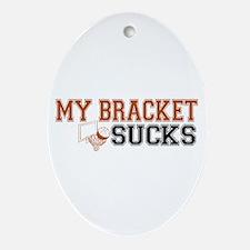 My Bracket Sucks Oval Ornament