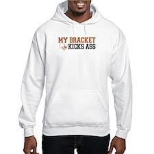 My Bracket Kicks Ass Hoodie